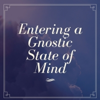 Entering a Gnostic State of Mind