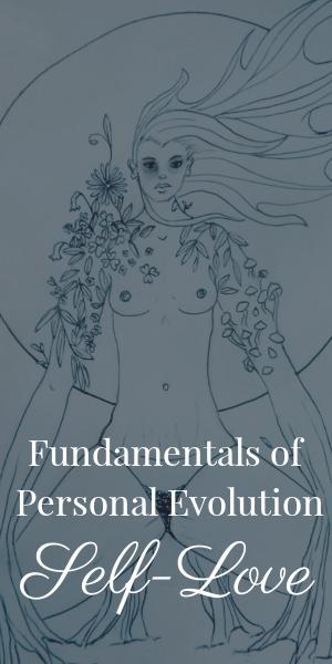 Fundamentals of Personal Evolution: Self Love