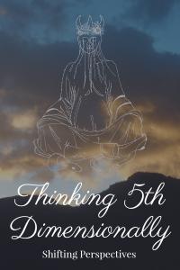 Thinking 5th Dimensionally - Shifting Perspectives